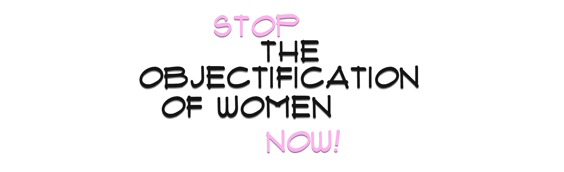 STOP THE OBJECTIFICATION OF WOMEN NOW!